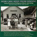 How Can I Keep From Singing Vol. 2: Early American Religious Music And Song thumbnail