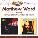Matthew Ward Vintage Collection (Toward Eternity And Fade To White) thumbnail