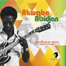 Akwaba Abidjan (Afrofunk In 1970's Ivory Coast) thumbnail