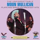 The Unforgettable Moon Mullican Plays And Sings His Greatest Hits thumbnail