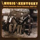 The Music Of Kentucky: Early American Rural Classics 1927-37 Volume 1 thumbnail