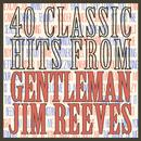 40 Classic Hits From Gentleman Jim Reeves thumbnail