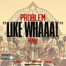 Like Whaaat (Remix) (Single) thumbnail
