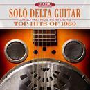 Solo Delta Guitar: Top Hits Of 1960 thumbnail