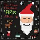 The Classic Christmas '80s Album thumbnail