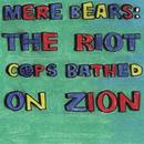 Mere Bears: The Riot Cops Bathed On Zion thumbnail