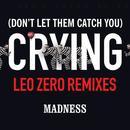 (Don't Let Them Catch You) Crying (Leo Zero Remixes) thumbnail