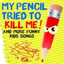 My Pencil Tried To Kill Me And More Funny Kids Songs thumbnail