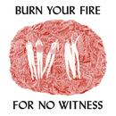 Burn Your Fire For No Witness thumbnail
