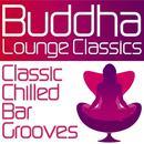 Buddha Lounge Classics - Classic Chilled Bar Grooves thumbnail