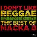 I Don't Like Reggae: The Best Of Macka B thumbnail