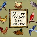 Mister Cooper Is For The Birds thumbnail