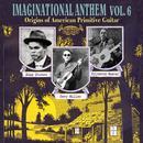 Imaginational Anthem Vol. 6 - Origins Of American Primitive Guitar thumbnail