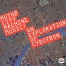 Motor City Machine Music: An Expoloration Of Cybotron thumbnail