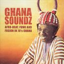 Ghana Soundz - Afro-Beat, Funk And Fusion In 70's Ghana thumbnail
