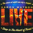 Deep In The Heart Of Texas: Aaron Watson Live thumbnail