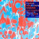 Forge Your Own Chains Heavy Psychedelic Ballads And Dirges 1968-1974 thumbnail