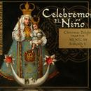 Celebremos El Nino: Christmas Delights From The Mexican Baroque thumbnail