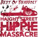 Best Of Deadbolt - Haight Street Hippie Massacre thumbnail