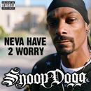 Neva Have 2 Worry (Radio Single) thumbnail